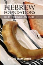 Hebrew Foundations of the Christian Faith by David Hamshire