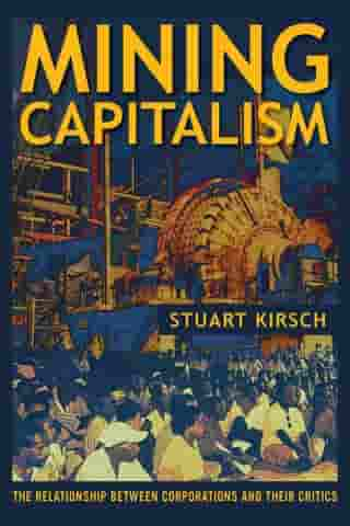Mining Capitalism: The Relationship between Corporations and Their Critics