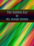 The Golden Key by Mrs. Georgie Sheldon