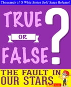 The Fault in Our Stars - True or False? G Whiz Quiz Game Book: Fun Facts and Trivia Tidbits Quiz Game Books by G Whiz