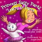 Princess Sassy Pants Learns to Dance by Mike Wolfe