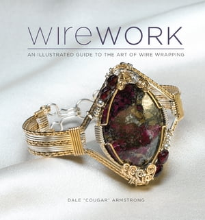 Wirework An Illustrated Guide to the Art of Wire Wrapping