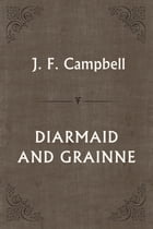 DIARMAID AND GRAINNE by J. F. Campbell