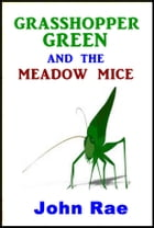 Grasshopper Green and the Meadow Mice by John Rae