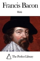 Works of Francis Bacon by Francis Bacon