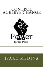 Power to the Poor: Control Achieve Change by Isaac Medina