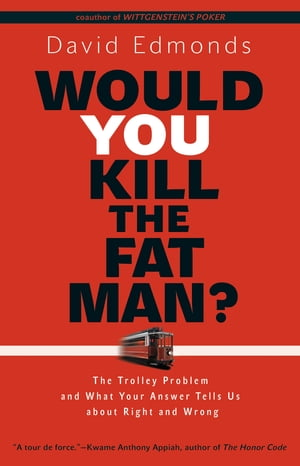 Would You Kill the Fat Man? The Trolley Problem and What Your Answer Tells Us about Right and Wrong