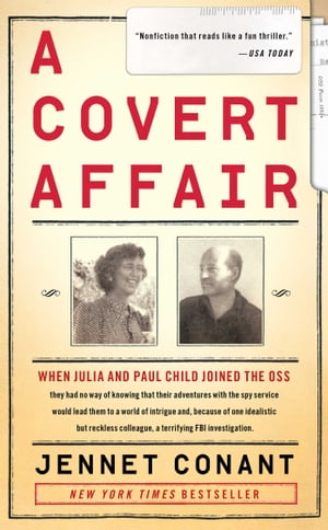 A Covert Affair: Julia Child and Paul Child in the OSS by Jennet Conant