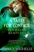 A Taste for Control (Kendrian Vampires, Book 3) by Patrice Michelle