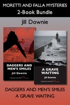 Moretti and Falla Mysteries 2-Book Bundle: Daggers and Men's Smiles / A Grave Waiting by Jill Downie