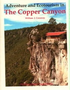 Adventure and Ecotourism in the Copper Canyon by William J. Conaway