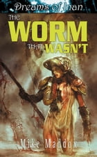 The Worm That Wasn't by Mike Maddox