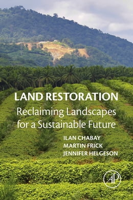 Book Land Restoration: Reclaiming Landscapes for a Sustainable Future by Ilan Chabay