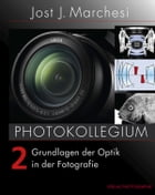 PHOTOKOLLEGIUM 2: Grundlagen der Optik in der Fotografie by Jost J Marchesi