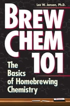 Brew Chem 101: The Basics of Homebrewing Chemistry by Lee W. Janson Ph.D.