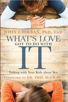 How to Talk with Your Kids about Sex: Help Your Children Develop a Positive, Healthy Attitude Toward Sex and Relationships by Dr. John Chirban