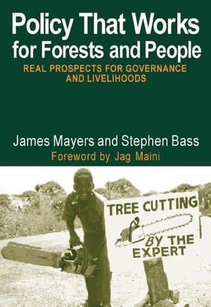 Policy That Works for Forests and People Real Prospects for Governance and Livelihoods