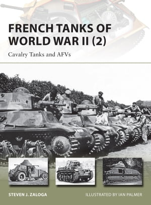 French Tanks of World War II (2) Cavalry Tanks and AFVs