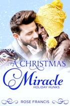 A Christmas Miracle: BWWM Interracial Contemporary Romance by Rose Francis