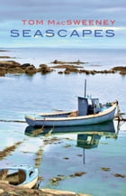 Seascapes: Tom MacSweeney: Book of the RTE Radio Series by Tom MacSweeney