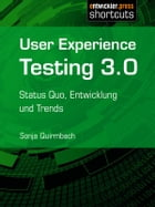 User Experience Testing 3.0: Status Quo, Entwicklung und Trends by Sonja Quirmbach
