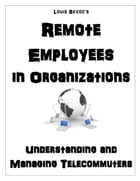 Remote Employees in Organizations: Understanding and Managing Telecommuters by Louis Bevoc