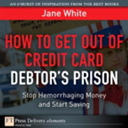 Book How to Get Out of Credit Card Debtor's Prison: Stop Hemorrhaging Money and Start Saving by Jane White