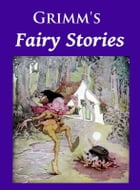 Grimm's Fairy Stories: illustrated by Wilhelm, Jacob Grimm