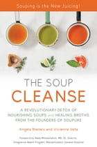 THE SOUP CLEANSE: A Revolutionary Detox of Nourishing Soups and Healing Broths from the Founders of…