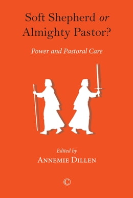 Book Soft Shepherd or Almighty Pastor?: Power and Pastoral Care by Annemie Dillen