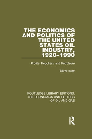 The Economics and Politics of the United States Oil Industry,  1920-1990 Profits,  Populism and Petroleum