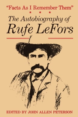 Book Facts as I Remember Them: The Autobiography of Rufe LeFors by Rufe LeFors