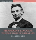 Herndon's Lincoln: The True Story of a Great Life by William H. Herndon