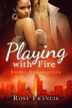 Playing with Fire: A BWWM Romance by Rose Francis