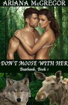 Don't Moose With Her by Ariana McGregor