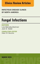 Fungal Infections, An Issue of Infectious Disease Clinics of North America, E-Book by Luis Ostrosky-Zeichner, MD