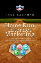 Home Run Internet Marketing: A Nuts and Bolts Playbook to Higher Profits Through Social Media and Search Engine Optimization by Paul Kaufman