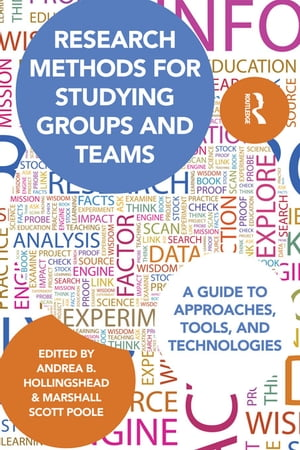 Research Methods for Studying Groups and Teams A Guide to Approaches,  Tools,  and Technologies