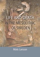 Life and Death in the Mesolithic of Sweden