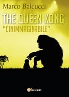 """The Queen Kong """"l'inimmaginabile"""" by Marco Balducci"""