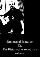 Sentimental Education Volume 1 by Gustave Flaubert