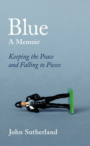 Blue A Memoir ? Keeping the Peace and Falling to Pieces