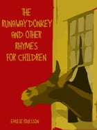 The Runaway Donkey and Other Rhymes for Children (Illustrated) by Emilie Poulsson