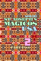 Solid St. Joseph's Magicos USA. Part 2.: Original Book Number Thirty-Eight. by Joseph Anthony Alizio Jr.