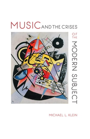 Music and the Crises of the Modern Subject by Michael L. Klein