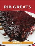 Rib Greats: Delicious Rib Recipes, The Top 75 Rib Recipes 40733014-01b4-4ad1-8686-d469e2e5724c