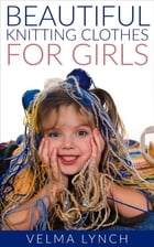 Beautiful Knitting Clothes for Girls by Velma Lynch