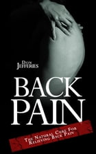 Back Pain: The Natural Cure For Relieving Back Pain: Back Pain Relief, #1 by Don Jefferies