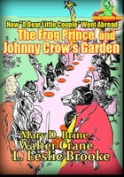 "How ""A Dear Little Couple"" Went Abroad, The Frog Prince And Johnny Crow's Garden (Illustrated version): Timeless Classic Tale for Children by Mary D. Brine"