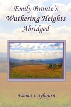 Emily Bronte's Wuthering Heights: Abridged by Emma Laybourn